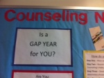 College Counselors provide information about taking a gap year. Interested? Check out the counseling board in the second floor wing.